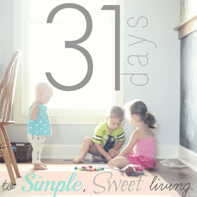 31 Days to Simple, Sweet Living